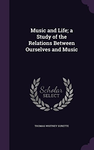 Music and Life; a Study of the Relations Between Ourselves and Music