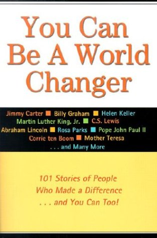 You Can Be a World Changer: 101 Stories of People