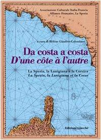 Da costa a costa-D'une cotê à l'autre. La Spezia, la Lunigiana e la Corsica