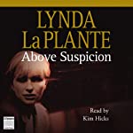 Above Suspicion (       UNABRIDGED) by Lynda La Plante Narrated by Kim Hicks