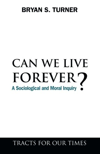 Can We Live Forever?: A Sociological and Moral Inquiry (Tracts for Our Times) (Can We Live Forever compare prices)