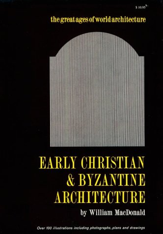 Early Christian and Byzantine Architecture, WILLIAM L. MACDONALD