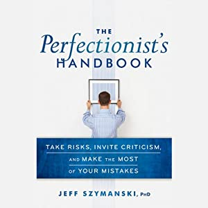 The Perfectionist's Handbook: Take Risks, Invite Criticism, and Make the Most of Your Mistakes | [Jeff Szymanski]