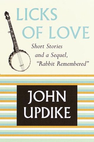 Licks of Love : Short Stories and a Sequel, Rabbit Remembered, JOHN UPDIKE