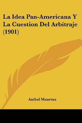 La Idea Pan-Americana y La Cuestion del Arbitraje (1901)