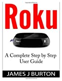 img - for Roku: A Complete Step by Step User Guide book / textbook / text book