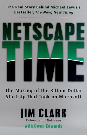 netscape-time-the-making-of-the-billion-dollar-start-up-that-took-on-microsoft-by-jim-clark-2000-07-