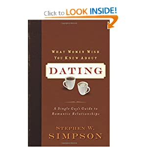 Ex Back, Girl Friend, Boy Friend, Relationship, Save married Life, Divorce, Marriage, Love, Romance, Interpersonal Relations, Online Dating, What Women Wish You Knew about Dating: A Single Guy's Guide to Romantic Relationships [Paperback]