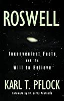 Roswell : Inconvenient Facts and the Will to Believe