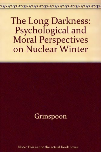 The Long Darkness: Psychological and Moral Perspectives on Nuclear Winter