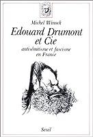Edouard Drumont et Cie. Antisémitisme et fascisme en France