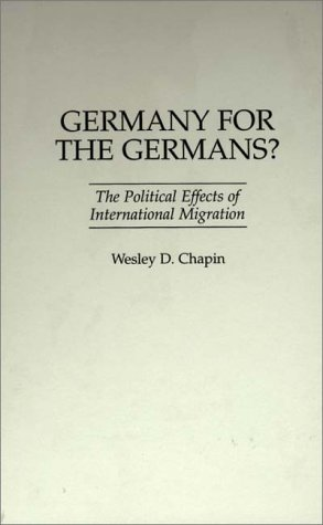 Germany for the Germans?: The Political Effects of International Migration (Contributions in Political Science)