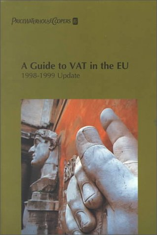 A Guide to VAT in the EU: 1998-1999 Update (Yearbook Guide to the VAT in the European Community)