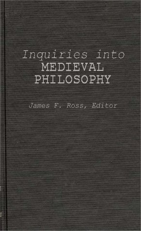 Inquiries into Medieval Philosophy: A Collection in Honor of Francis P. Clarke (Contributions in Philosophy)