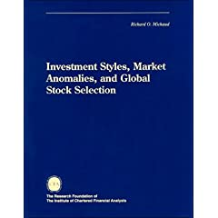 Investment Styles, Market Anomalies and Global Stock Selection (Research Foundation of AIMR and Blackwell Series in Finance) Richard Michaud