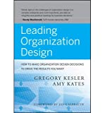 img - for [(Leading Organization Design: How to Make Organization Design Decisions to Drive the Results You Want)] [Author: Gregory Kesler] published on (January, 2011) book / textbook / text book