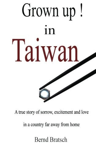 Grown Up! In Taiwan: A True Story Of Sorrow Excitement And Love In A Land Far Away From Home.