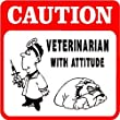 CAUTION: VETERINARIAN with attitude pet sign