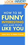 How To Be Funny, Interesting, and Mak...