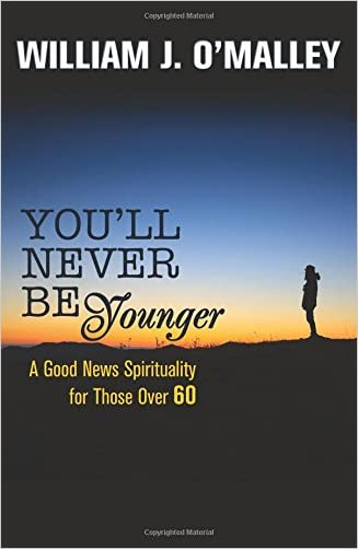 You'll Never Be Younger: A Good News Spirituality for Those Over Sixty written by William J. O%27Malley