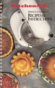 Kitchenaid Mixers and Attachments: Recipes and Instructions (Model K5SS/KSM5, 1992 Revision) (Kitchen Aid Mixer Book compare prices)