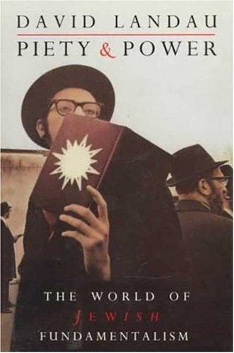 Piety and Power: The World of Jewish Fundamentalism, David Landau