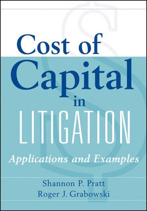 Cost of Capital in Litigation: Applications and Examples (Wiley Finance)