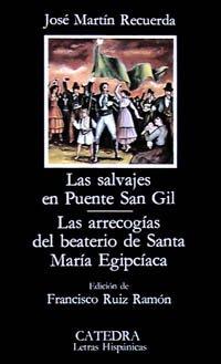 Las salvajes en Puente San Gil; Las arrecogías del beaterio de Santa María Egipciaca (Letras Hispánicas)