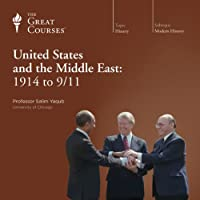 The United States and the Middle East: 1914 to 9/11  by The Great Courses Narrated by Professor Salim Yaqub