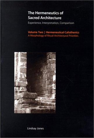 The Hermeneutics of Sacred Architecture: Experience, Interpretation, Comparison, Volume 2: Hermeneutical Calisthenics: A