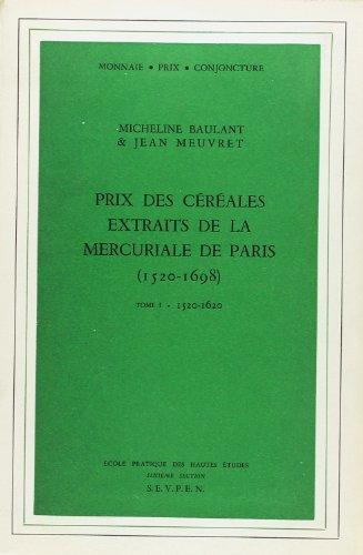 Prix des céréales extraits de la mercuriale de Paris, 1520-1698 - tome 1-