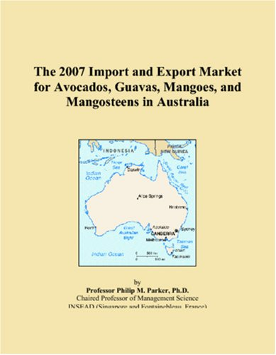 The 2007 Import and Export Market for Avocados, Guavas, Mangoes, and Mangosteens in Australia