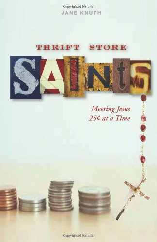 Thrift Store Saints: Meeting Jesus 25 Cents at a Time