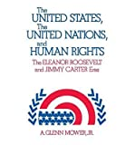 img - for [ The United States, the United Nations, and Human Rights: The Eleanor Roosevelt and Jimmy Carter Eras (Contributions in Economics and Economic History, #4) By Mower, A Glenn, Jr. ( Author ) Hardcover 1979 ] book / textbook / text book