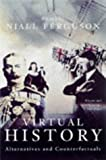 Virtual History: Alternatives and Counterfactuals (0333647289) by Niall Ferguson