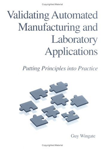 Validating Automated Manufacturing And Laboratory Applications: Putting Principles Into Practice