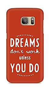 AMEZ dreams dont work unless you do Back Cover For Samsung Galaxy S7 Edge