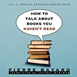 How to Talk about Books You Haven't Read | Pierre Bayard