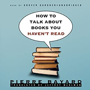 How to Talk about Books You Haven't Read Audiobook