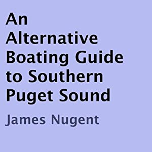 An Alternative Boating Guide to Southern Puget Sound | [James Nugent]