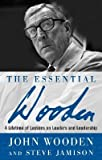 img - for The Essential Wooden: A Lifetime of Lessons on Leaders and Leadership [ESSENTIAL WOODEN] book / textbook / text book