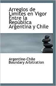 Arreglos de Límites en Vigor Entre la República Argentina y Chile
