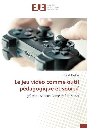 Le jeu vidéo comme outil pédagogique et sportif: grâce au Serious Game et à l'e-sport