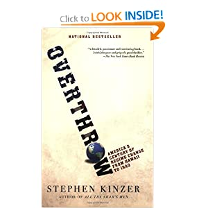 Overthrow: America's Century of Regime Change from Hawaii to Iraq by Stephen Kinzer