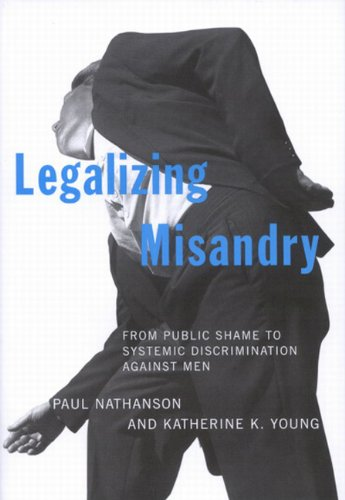 Legalizing Misandry: From Public Shame to Systemic Discrimination Against Men: Paul Nathanson, Katherine Young: 9780773528628: Amazon.com: Books
