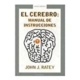 El Cerebro/ A User's Guide to the Brain: Manual De Instrucciones / Instruction Manual (Arena Abierta / Open Sand) (Spanish Edition) (8439709919) by Ratey, John