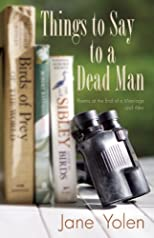 Things to say to a dead man : poems at the end of a marriage and after