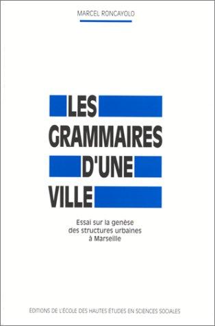 Les grammaire d'une ville. Essais sur la genèse des structures urbaines à Marseille