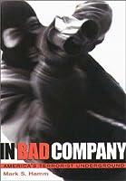 In Bad Company: America's Terrorist Underground