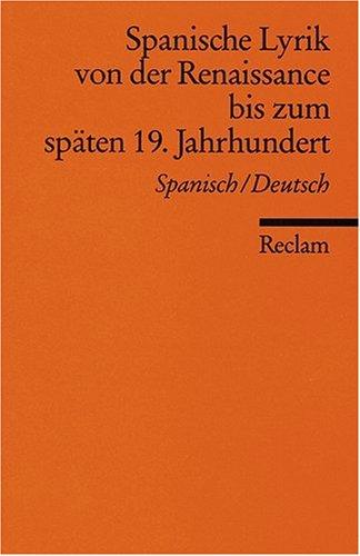 Spanische Lyrik von der Renaissance bis zum späten 19. Jahrhundert: Span. /Dt.: Spanisch/Deutsch
